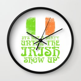 St. Patrick's Four-leaf Clover Tee It's Not A Party Until The Irish Show Up T-shirt Design Party Wall Clock