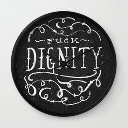 Fuck Dignity  Wall Clock