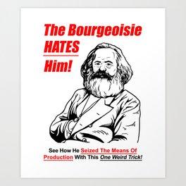 Karl Marx - The Bourgeoise Hates Him! Art Print