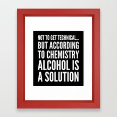 NOT TO GET TECHNICAL BUT ACCORDING TO CHEMISTRY ALCOHOL IS A SOLUTION (Black & White) Framed Art Print
