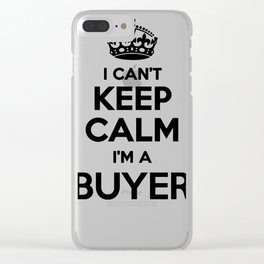 I cant keep calm I am a BUYER Clear iPhone Case
