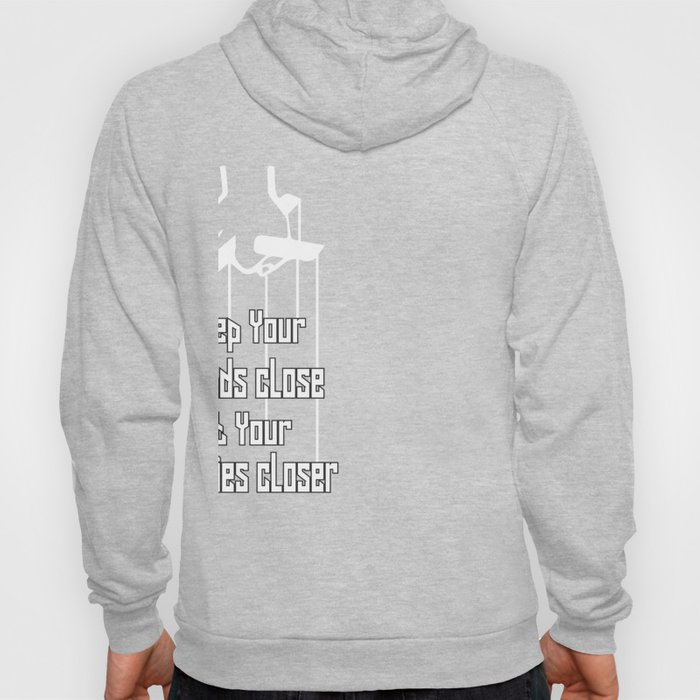 Keep your friends close and your enemies closer Inspiration Friends Quote Hoody