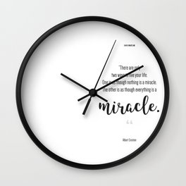 Everything is a Miracle Wall Clock