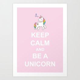 Keep calm and be a Unicorn Art Print