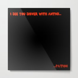 I SEE YOU SHIVER WITH ANTICI... Metal Print
