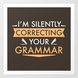 I'm Silently Correcting Your Grammar Art Print