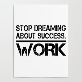 Stop Dreaming About Success - Work Hustle Motivation Fitness Workout Bodybuilding Poster
