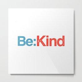 Be:Kind Metal Print