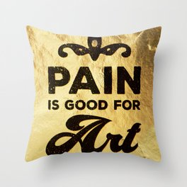 Pain is good for Art Throw Pillow