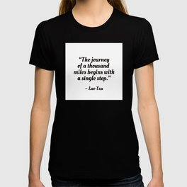 The journey of a thousand miles begins with a single step T-shirt