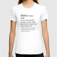 dance T-shirts featuring Dance by haleyivers