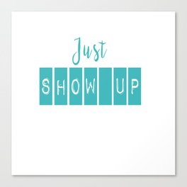 Just Show Up Canvas Print