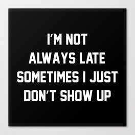 I'm Not Always Late Canvas Print