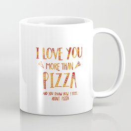 I love you more than pizza Coffee Mug