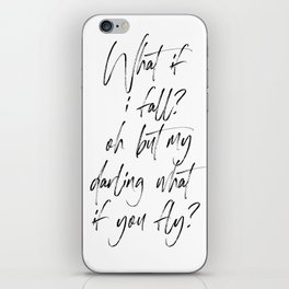 What If I Fall Oh My Darling What if You Fly, Print Quote, Gift For Darling, Typography Poster iPhone Skin