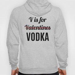 V IS FOR VODKA NOT VALENTINES Hoody