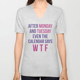After Monday and Tuesday Even The Calendar Says WTF (Ultra Violet) Unisex V-Neck