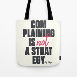 Complaining is not a strategy, Jeff Bezos quote, improve yourself, inspirational financial quote Tote Bag