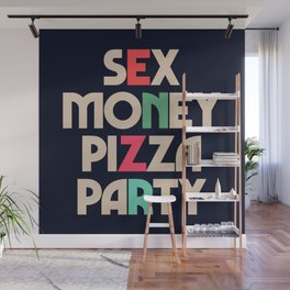 Sex, money, pizza, party, inspirational quote, motivational saying, hedonistic, hedonism, enjoy life Wall Mural