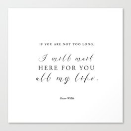 If you are not too long, I will wait here for you all my life Canvas Print