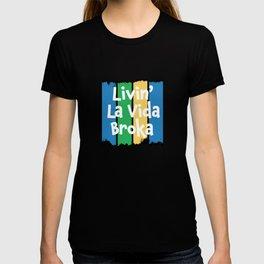 Livin' La Vida Broka - Funny Quote Gift - Retro Colrs & White Lettering Design T-shirt