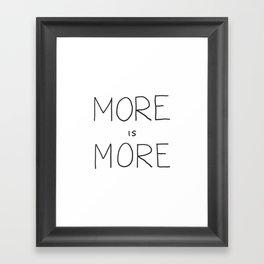More is More Framed Art Print