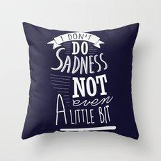 I Don't Do Sadness Throw Pillow