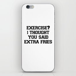 Exercise? I thought you said extra fries! iPhone Skin