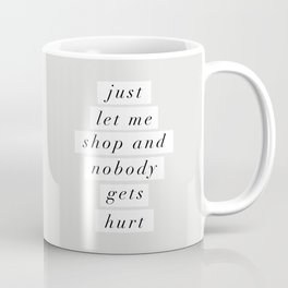 Just Let Me Shop and Nobody Gets Hurt Coffee Mug