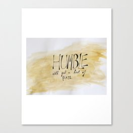 Humble with just a hint of Canvas Print