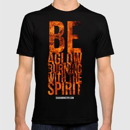Be Aglow Burning With the Spirit T-shirt