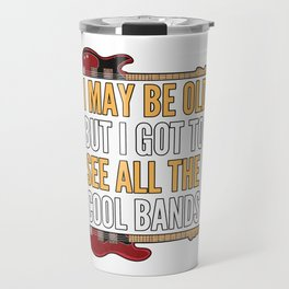I MAY BE OLD BUT I SAW ALL COOL BANDs Travel Mug
