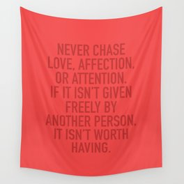 Never Chase Love, Affection, Or Attention Wall Tapestry