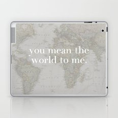 You Mean The World To Me Laptop & iPad Skin