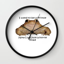 I Used To Be A Prince - Now I Am Just A Horny Toad Wall Clock