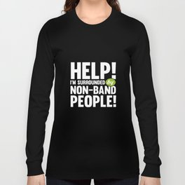 Help! I'm Surrounded by Non-Band People Music T-Shirt Long Sleeve T-shirt