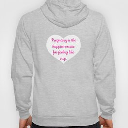 Pregnancy Happiest Excuse for Feeling like Crap T-Shirt Hoody