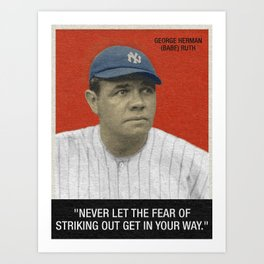 """""""Never let the fear of striking out get in your way."""" – Babe Ruth Art Print"""