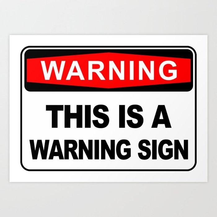 Warning Sign, This is a warning sign Art Print