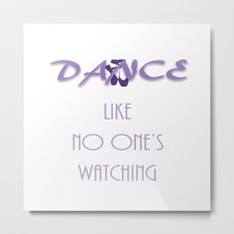 Dance like no one's watching Metal Print