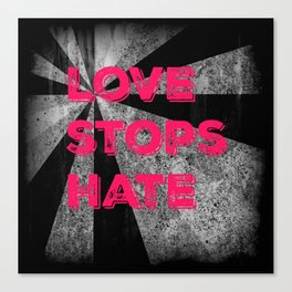 Love stops Hate 2 Canvas Print