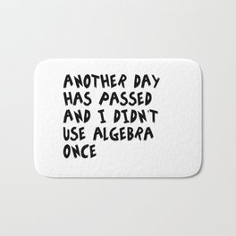 Another Day Has Passed I Didn't Use Algebra Bath Mat