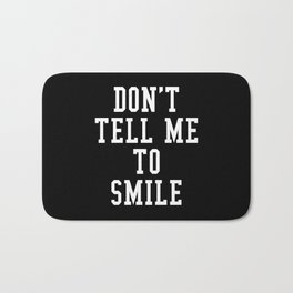 Don't Tell Me To Smile (Black & White) Bath Mat
