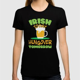 St Patrick Irish Today Hungover Tomorrow T-shirt