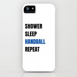 Shower Sleep Handball Repeat iPhone Case