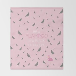 Be a flamingo in a flock of pigeons Throw Blanket