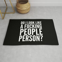DO I LOOK LIKE A FUCKING PEOPLE PERSON? (Black & White) Rug