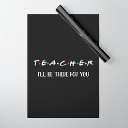 Teacher, I'll Be There For You, Quote Wrapping Paper