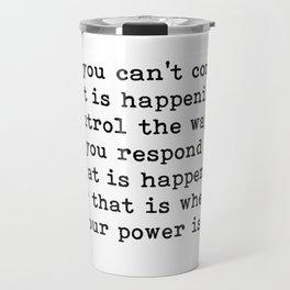 Control The Way Your Respond, Inspirational, Motivational, Quote Travel Mug