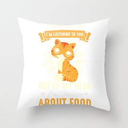 Funny Cat Quote Listening but Thinking About Food Throw Pillow